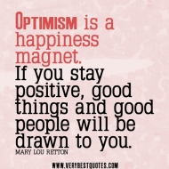 optimism-quotes-stay-positive-quotes-Optimism-is-a-happiness-magnet.-If-you-stay-positive-good-things-and-good-people-will-be-drawn-to-you..